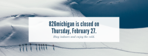 826michigan centers are closed on Thursday, February 27, 2020.