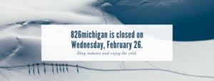 826michigan centers are closed on Wednesday, February 26, 2020.