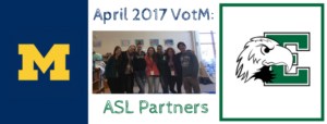 our asl partners are eastern michigan university and the university of michigan