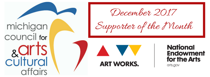 The Michigan Council for Arts and Cultural Affairs is our Supporter of the Month!