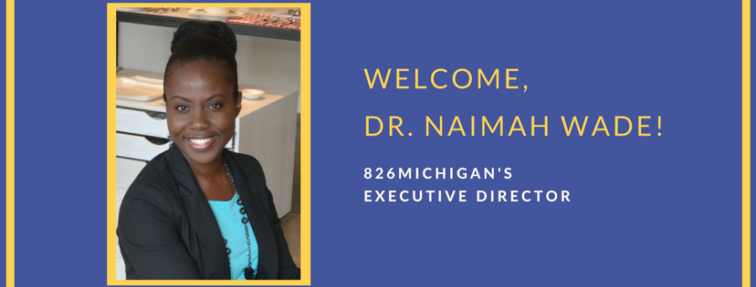 Please help us welcome Dr. Naimah Wade, 826michigan's Executive Director!
