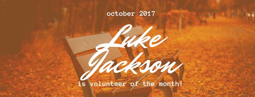 Luke JacksonisVolunteer of the Month!
