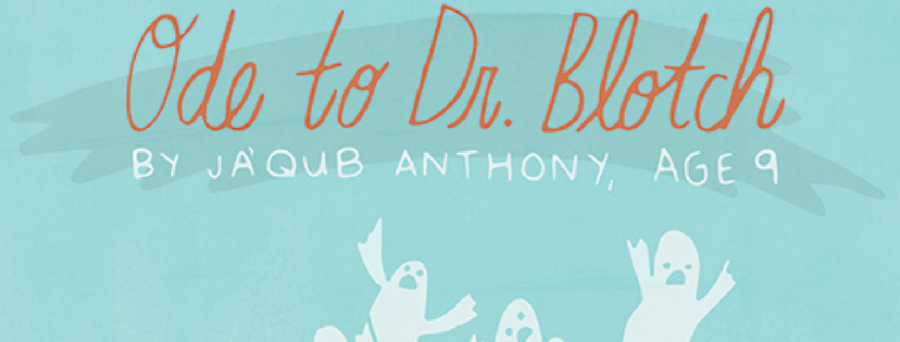 """Ode to Dr. Blotch"" by Ja'Qub Anthony, age 9"